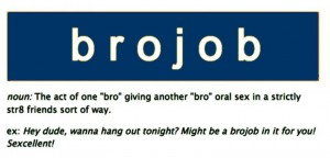 Ever given a bro job?